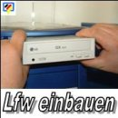 LFW einbauen - CD-, DVD-Rom/Brenner oder ein...